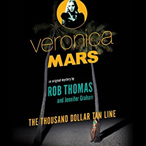 Audiobook Review – The Thousand-Dollar Tan Line (Veronica Mars #1) by Rob Thomas & Jennifer Graham