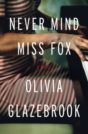 Early Review – Never Mind Miss Fox: A Novel by Olivia Glazebrook