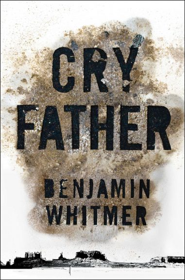 Early Review – Cry Father by Benjamin Whitmer