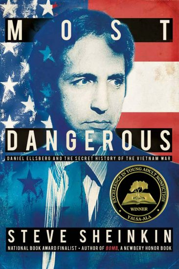National Book Award 2015 Finalist – Most Dangerous: Daniel Ellsberg and the Secret History of the Vietnam War by Steve Sheinkin