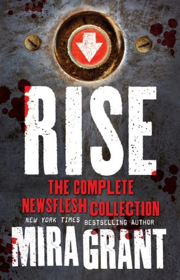 Early Review – Rise: A Newsflesh Collection by Mira Grant