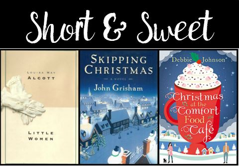 Short & Sweet – Little Women, Skipping Christmas, Christmas at the Comfort Food Cafe