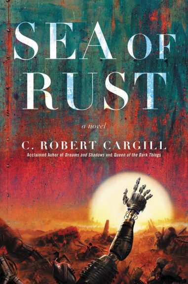 Waiting on Wednesday – Sea of Rust: A Novel by C. Robert Cargill