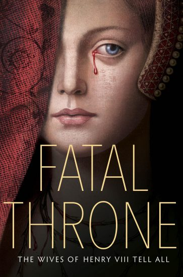 Waiting on Wednesday – Fatal Throne: The Wives of Henry VIII Tell All by Candace Fleming